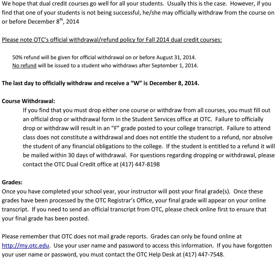 policy for Fall 2014 dual credit courses: 50% refund will be given for official withdrawal on or before August 31, 2014. No refund will be issued to a student who withdraws after September 1, 2014.