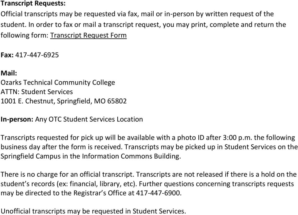 Services 1001 E. Chestnut, Springfield, MO 65802 In-person: Any OTC Student Services Location Transcripts requested for pick up will be available with a photo ID after 3:00 p.m.