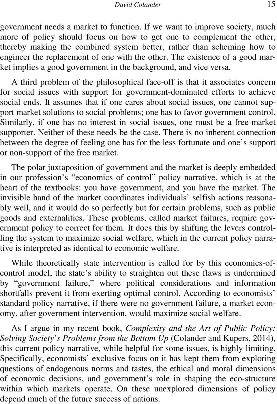 replacement of one with the other. The existence of a good market implies a good government in the background, and vice versa.