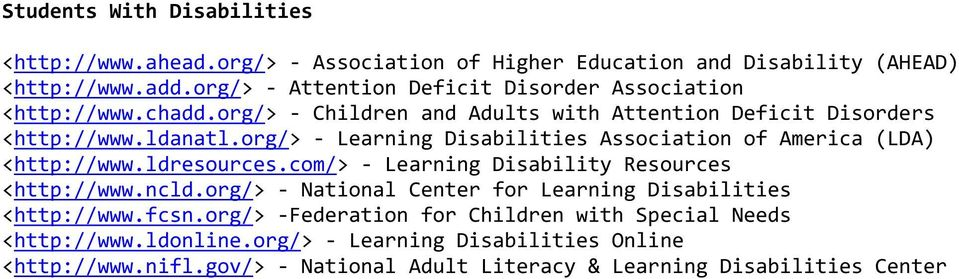 org/> - Learning Disabilities Association of America (LDA) <http://www.ldresources.com/> - Learning Disability Resources <http://www.ncld.