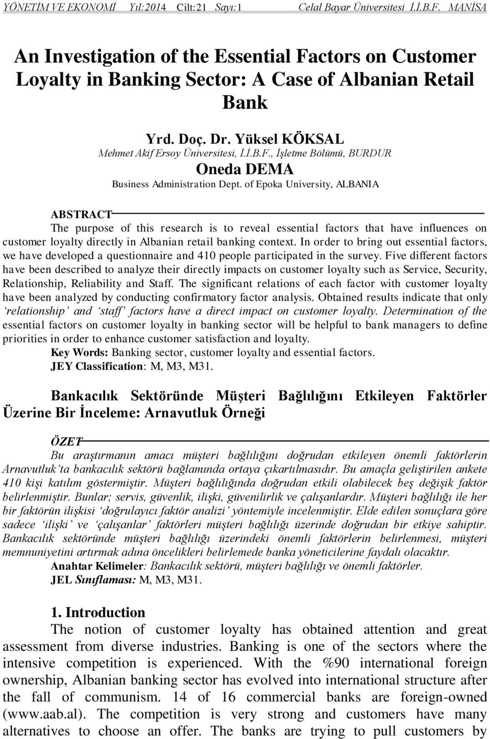 of Epoka University, ALBANIA ABSTRACT The purpose of this research is to reveal essential factors that have influences on customer loyalty directly in Albanian retail banking context.
