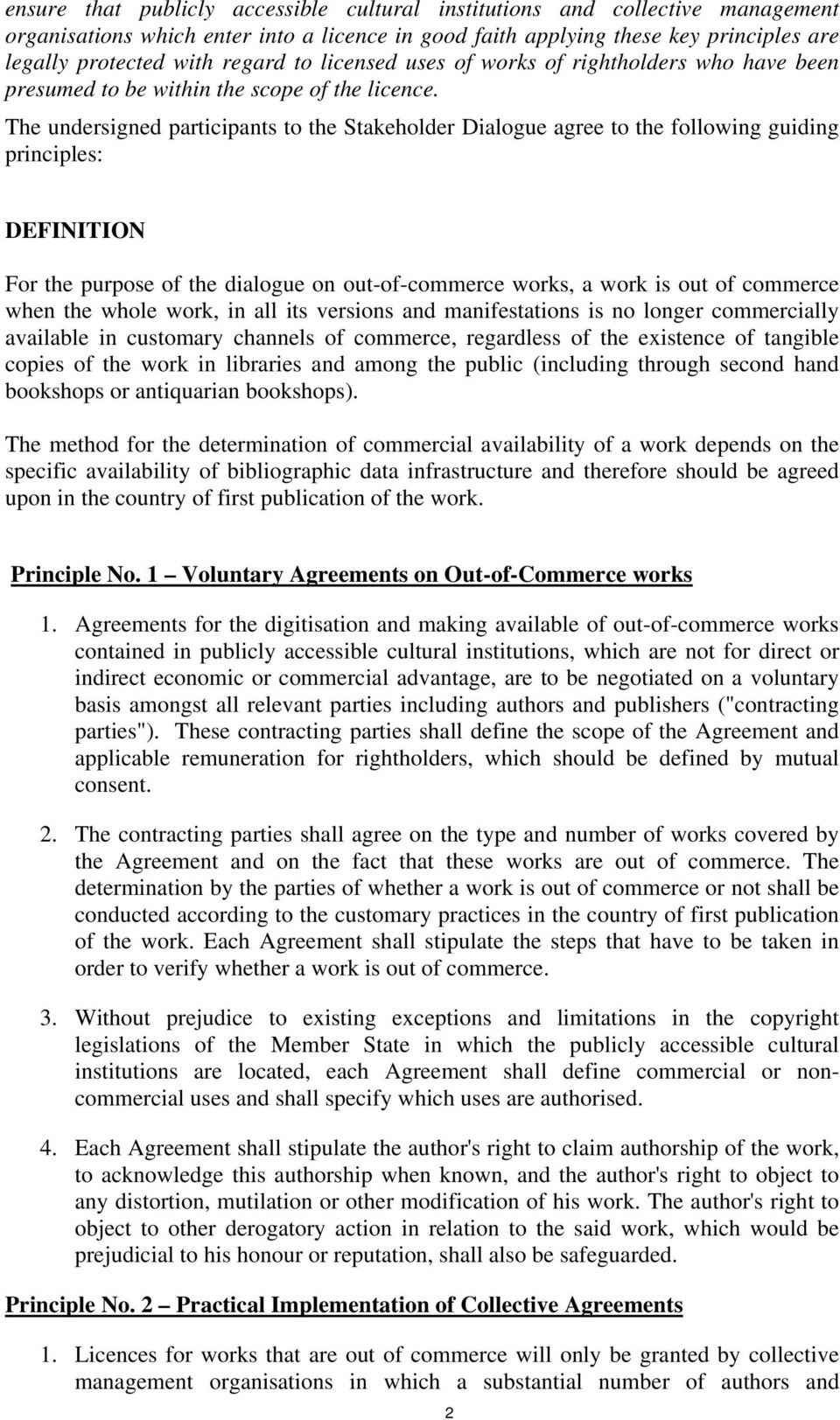 The undersigned participants to the Stakeholder Dialogue agree to the following guiding principles: DEFINITION For the purpose of the dialogue on out-of-commerce works, a work is out of commerce when