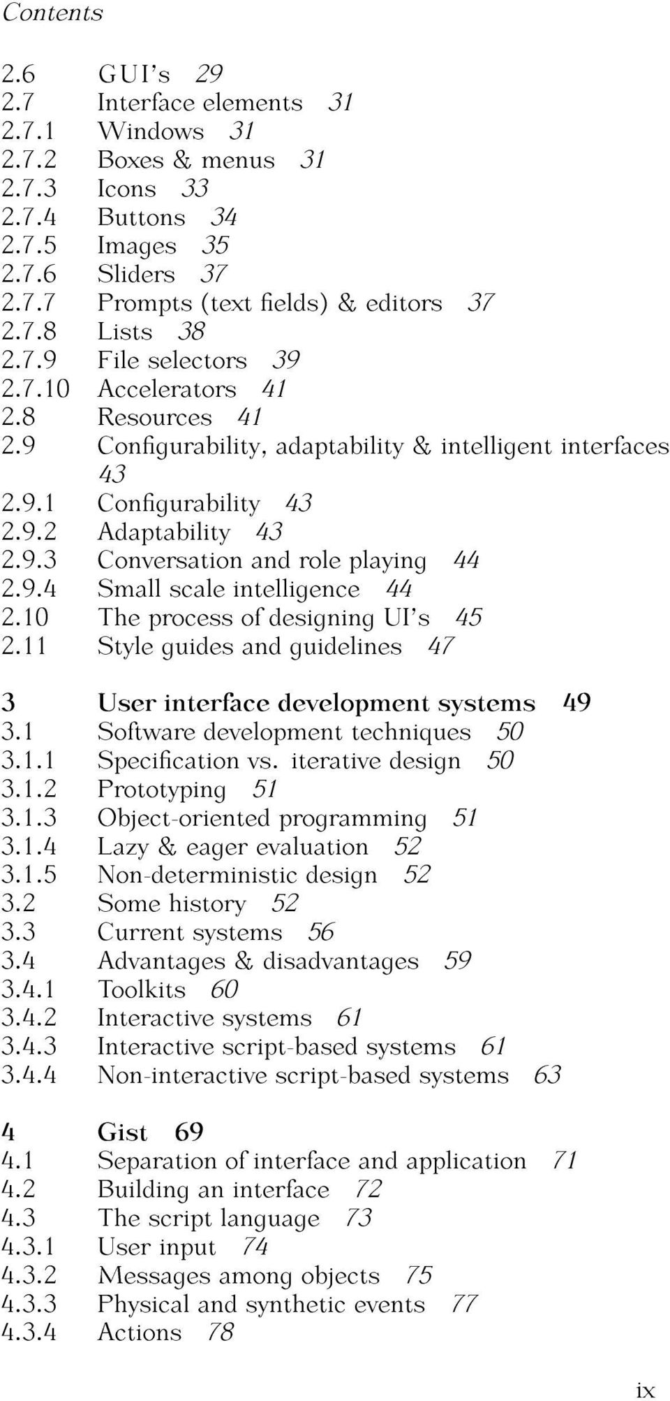 9.4 Small scale intelligence 44 2.10 The process of designing UI's 45 2.11 Style guides and guidelines 47 3 User interface development systems 49 3.1 Software development techniques 50 3.1.1 Specication vs.