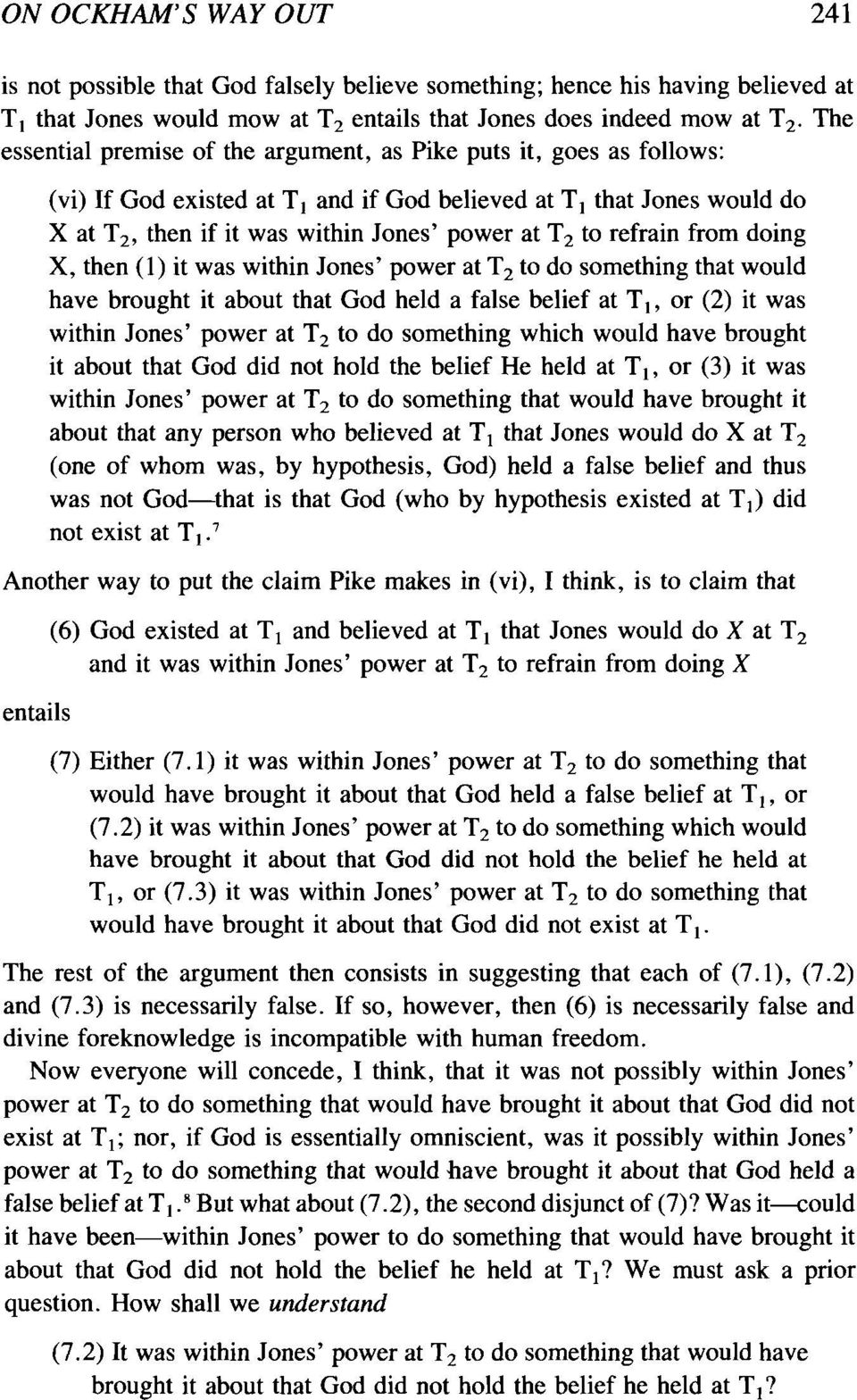 refrain from doing X, then (I) it was within Jones' power at T 2 to do something that would have brought it about that God held a false belief at T I, or (2) it was within Jones' power at T2 to do