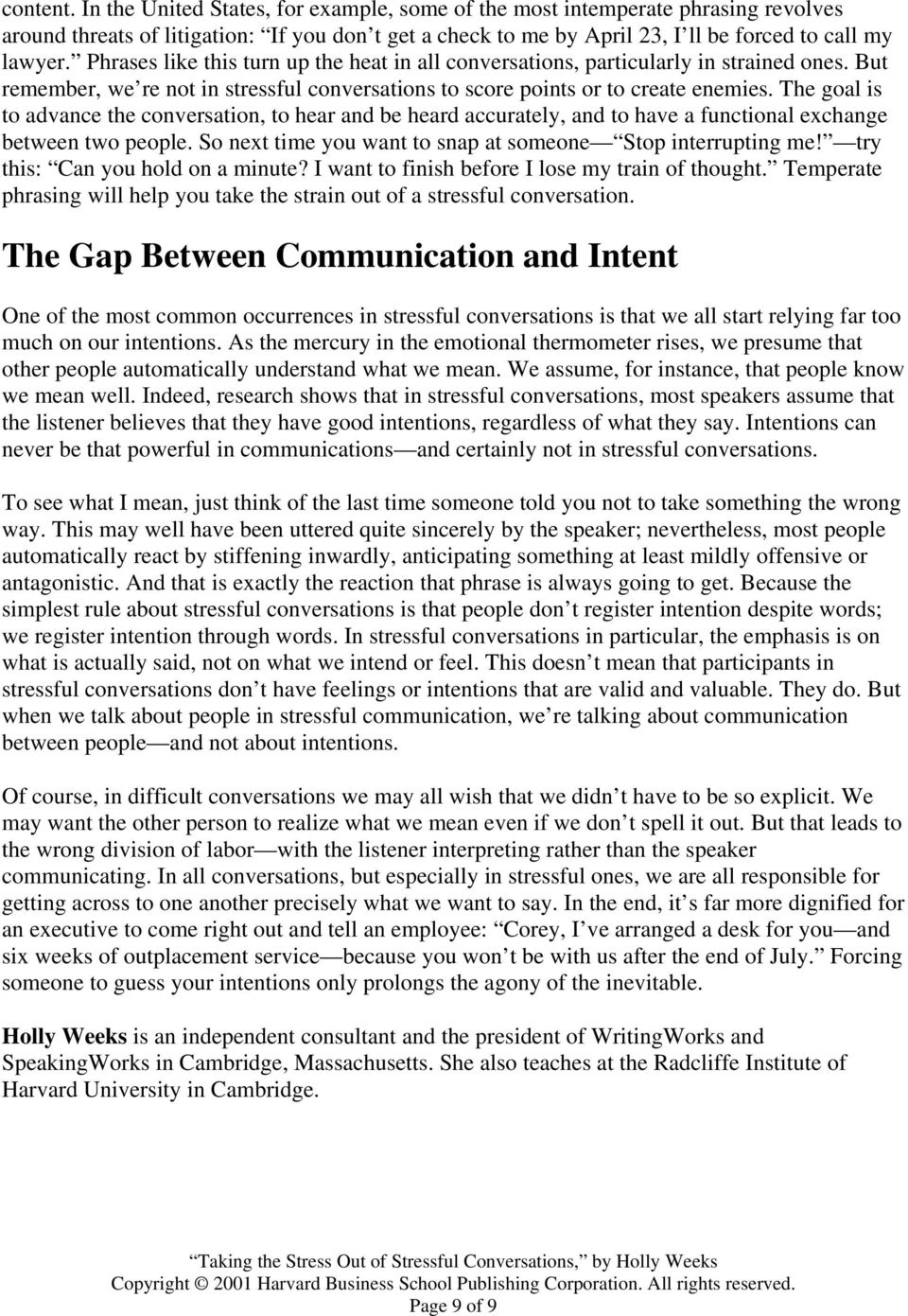 The goal is to advance the conversation, to hear and be heard accurately, and to have a functional exchange between two people. So next time you want to snap at someone Stop interrupting me!