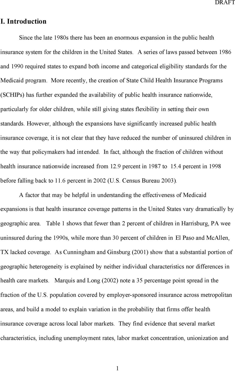 More recently, the creation of State Child Health Insurance Programs (SCHIPs) has further expanded the availability of public health insurance nationwide, particularly for older children, while still