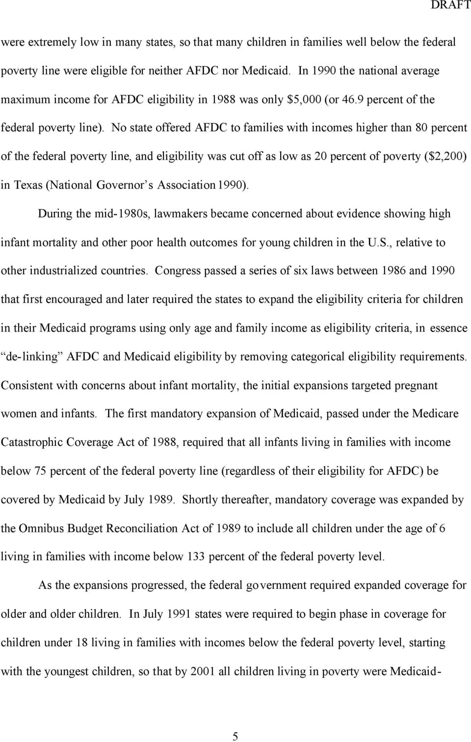 No state offered AFDC to families with incomes higher than 80 percent of the federal poverty line, and eligibility was cut off as low as 20 percent of poverty ($2,200) in Texas (National Governor s