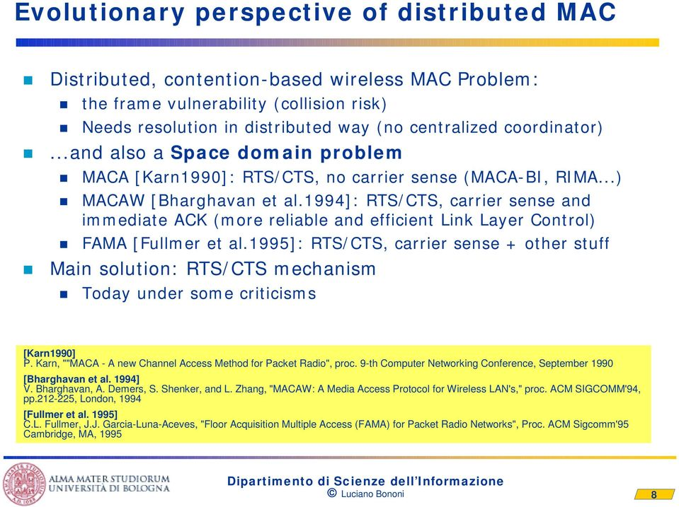 1994]: RTS/CTS, carrier sense and immediate ACK (more reliable and efficient Link Layer Control) FAMA [Fullmer et al.
