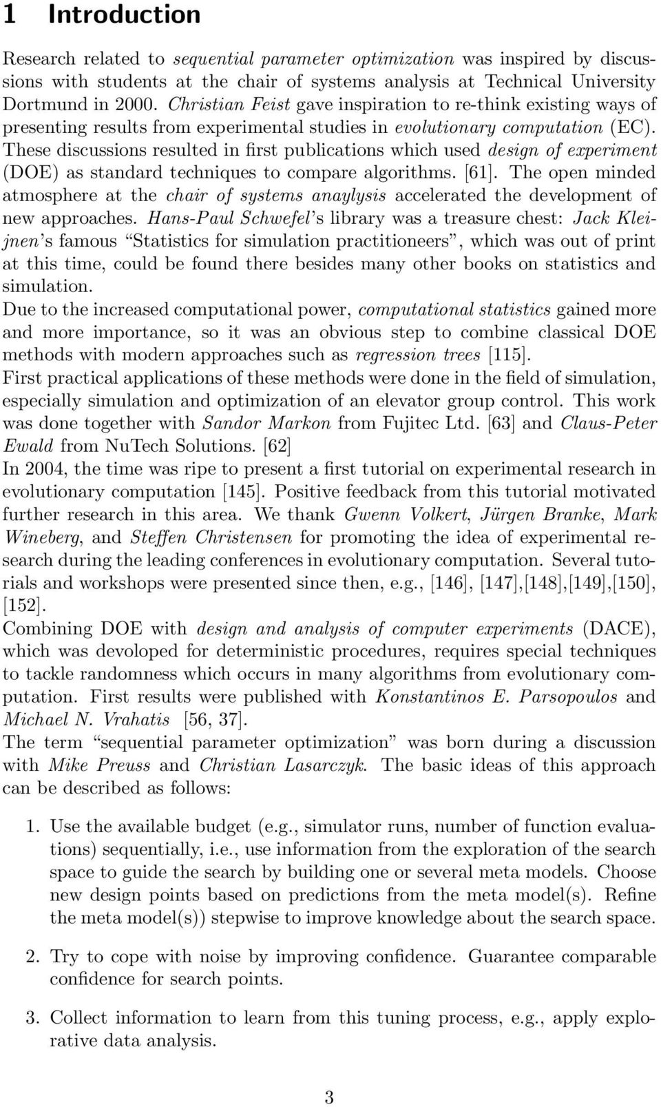 These discussions resulted in first publications which used design of experiment (DOE) as standard techniques to compare algorithms. [61].