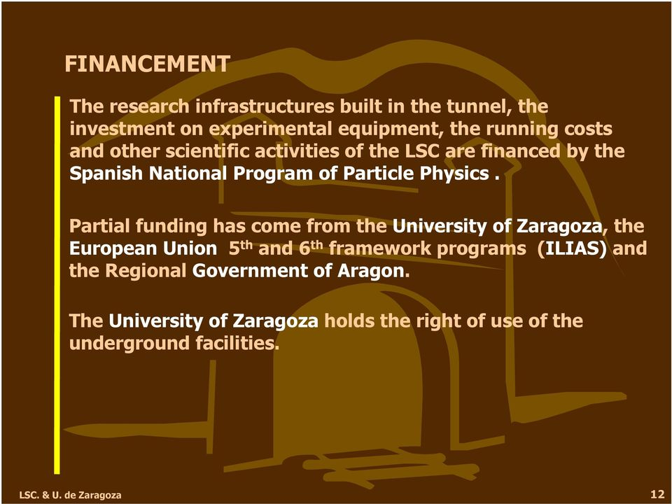 Partial funding has come from the University of Zaragoza, the European Union 5 th and 6 th framework programs (ILIAS) and