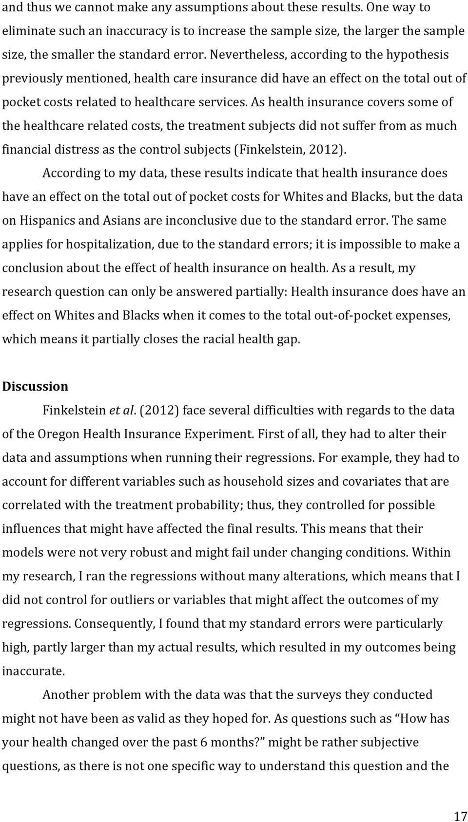 As health insurance covers some of the healthcare related costs, the treatment subjects did not suffer from as much financial distress as the control subjects (Finkelstein, 2012).
