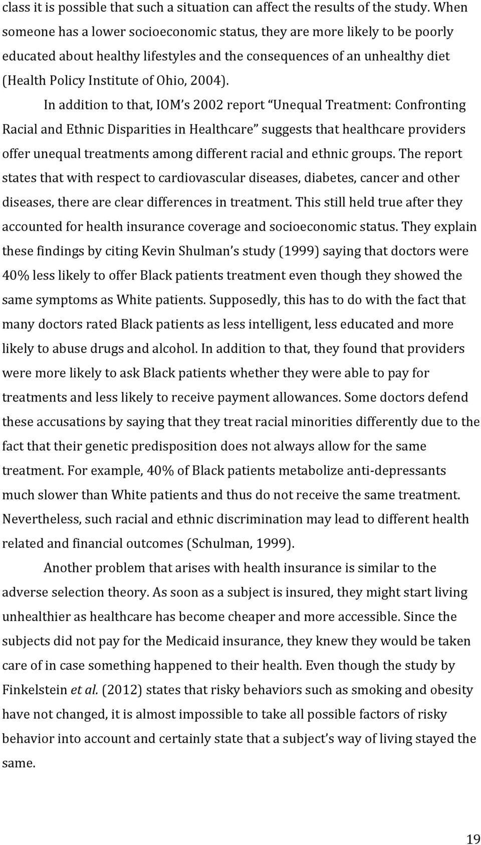 In addition to that, IOM s 2002 report Unequal Treatment: Confronting Racial and Ethnic Disparities in Healthcare suggests that healthcare providers offer unequal treatments among different racial