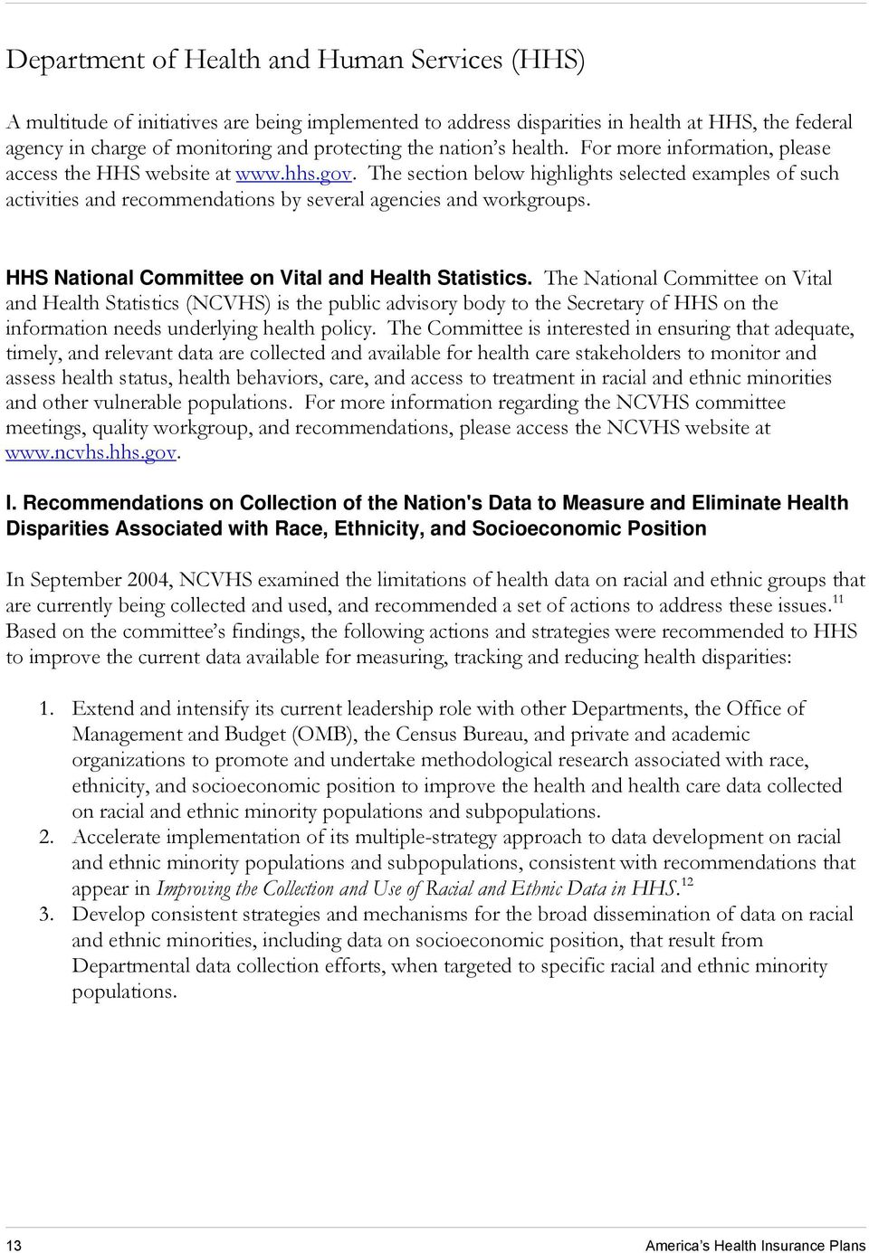 The section below highlights selected examples of such activities and recommendations by several agencies and workgroups. HHS National Committee on Vital and Health Statistics.