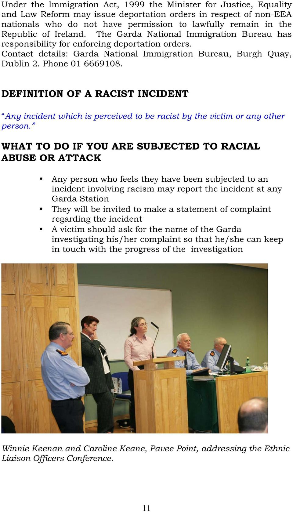 Phone 01 6669108. DEFINITION OF A RACIST INCIDENT Any incident which is perceived to be racist by the victim or any other person.