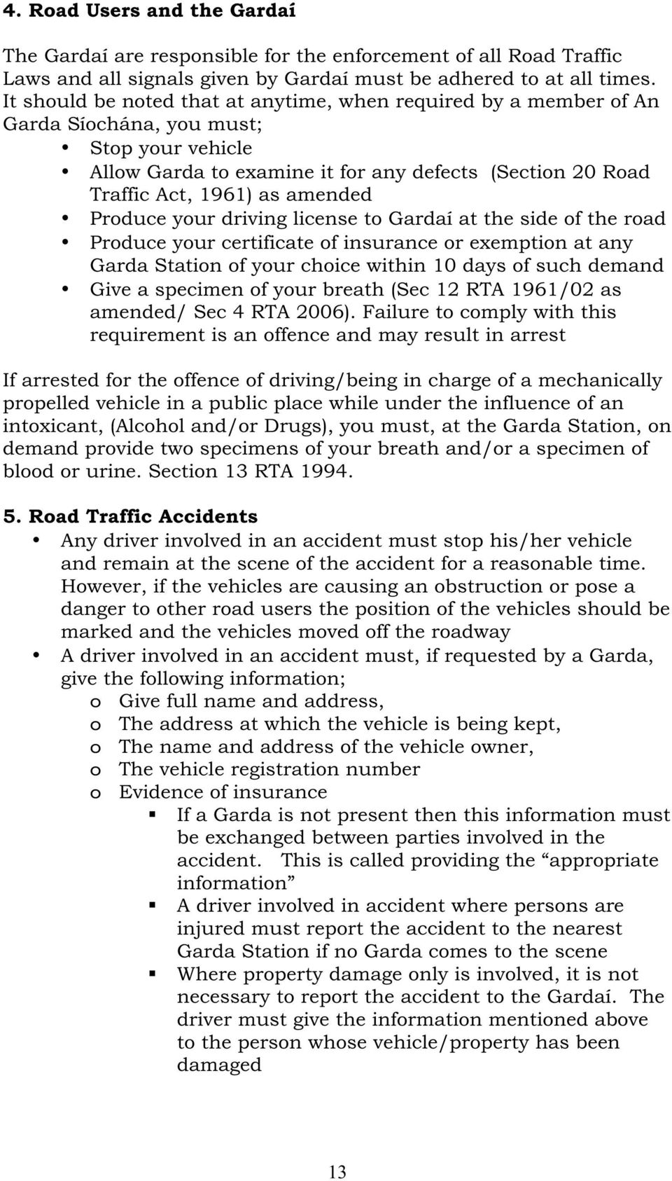 amended Produce your driving license to Gardaí at the side of the road Produce your certificate of insurance or exemption at any Garda Station of your choice within 10 days of such demand Give a