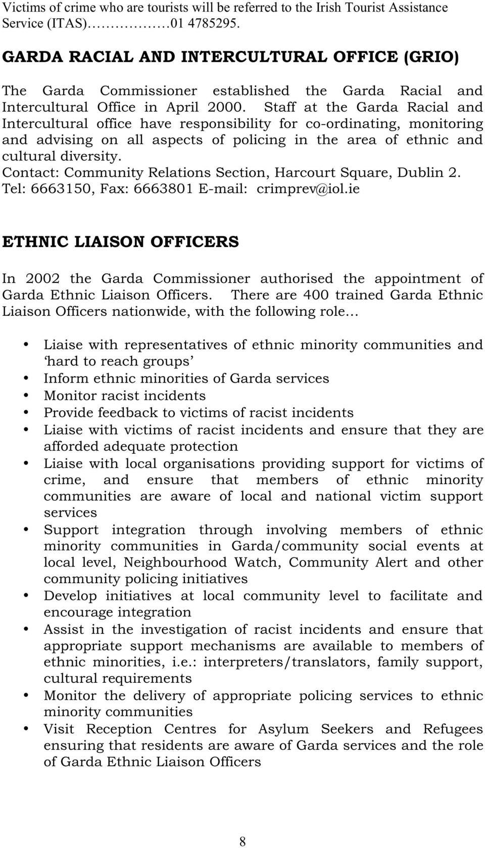 Staff at the Garda Racial and Intercultural office have responsibility for co-ordinating, monitoring and advising on all aspects of policing in the area of ethnic and cultural diversity.