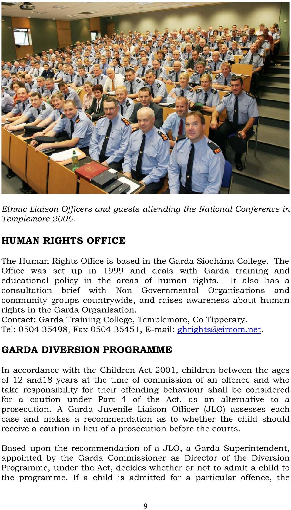 It also has a consultation brief with Non Governmental Organisations and community groups countrywide, and raises awareness about human rights in the Garda Organisation.