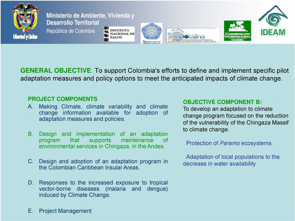Design and implementation of an adaptation program that supports maintenance of environmental services in Chingaza, in the Andes. C. Design and adoption of an adaptation program in the Colombian Caribbean Insular Areas.