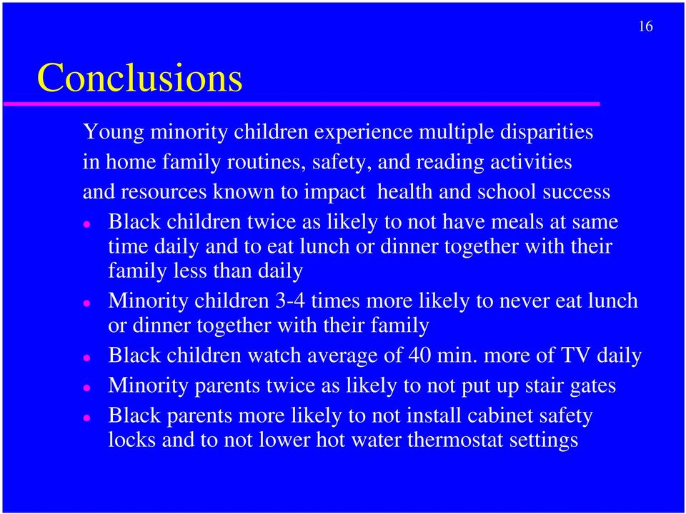 daily Minority children 3-4 times more likely to never eat lunch or dinner together with their family Black children watch average of 40 min.