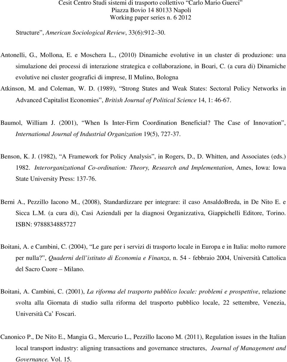 (a cura di) Dinamiche evolutive nei cluster geografici di imprese, Il Mulino, Bologna Atkinson, M. and Coleman, W. D. (1989), Strong States and Weak States: Sectoral Policy Networks in Advanced Capitalist Economies, British Journal of Political Science14, 1: 46-67.