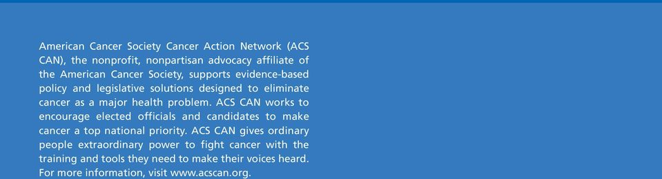 ACS CAN works to encourage elected officials and candidates to make cancer a top national priority.