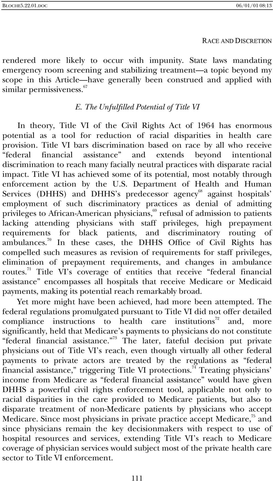 The Unfulfilled Potential of Title VI In theory, Title VI of the Civil Rights Act of 1964 has enormous potential as a tool for reduction of racial disparities in health care provision.