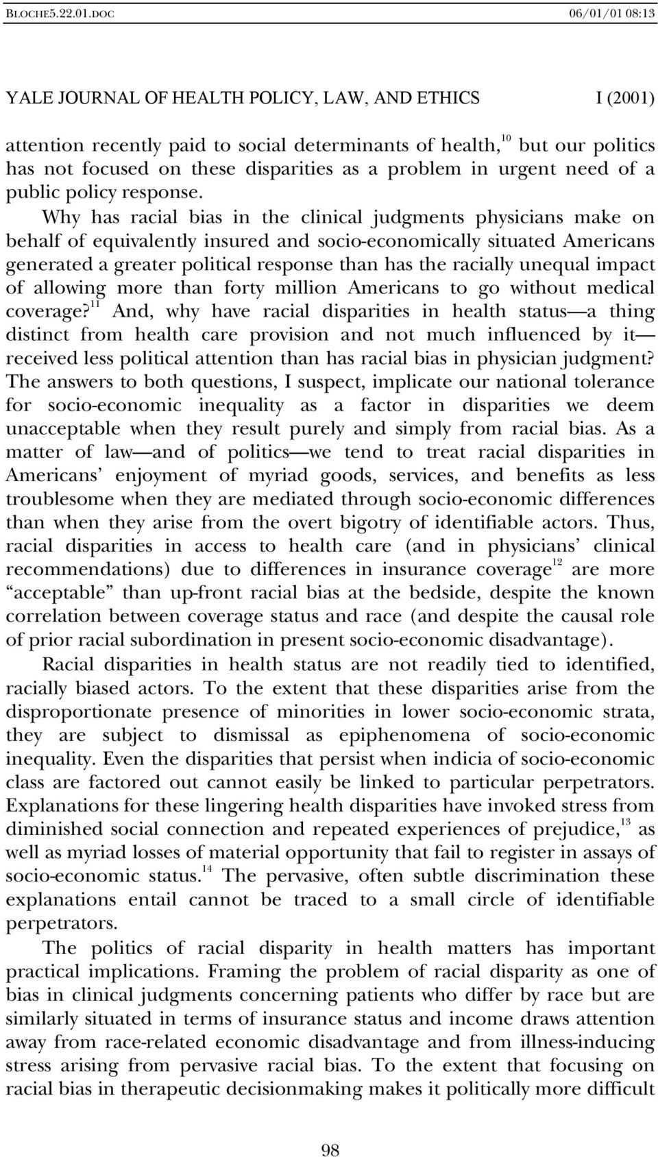 Why has racial bias in the clinical judgments physicians make on behalf of equivalently insured and socio-economically situated Americans generated a greater political response than has the racially