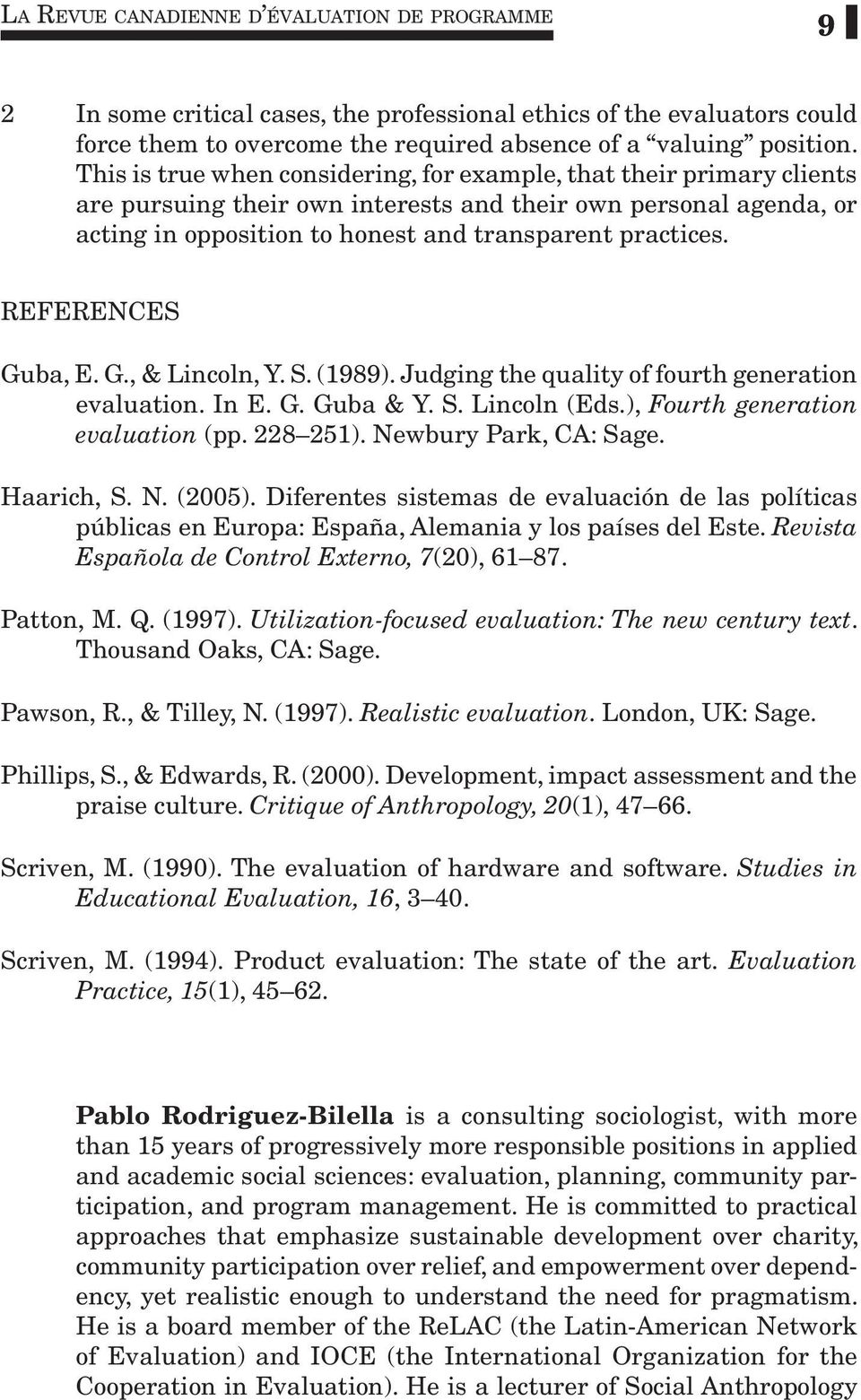 REFERENCES Guba, E. G., & Lincoln, Y. S. (1989). Judging the quality of fourth generation evaluation. In E. G. Guba & Y. S. Lincoln (Eds.), Fourth generation evaluation (pp. 228 251).