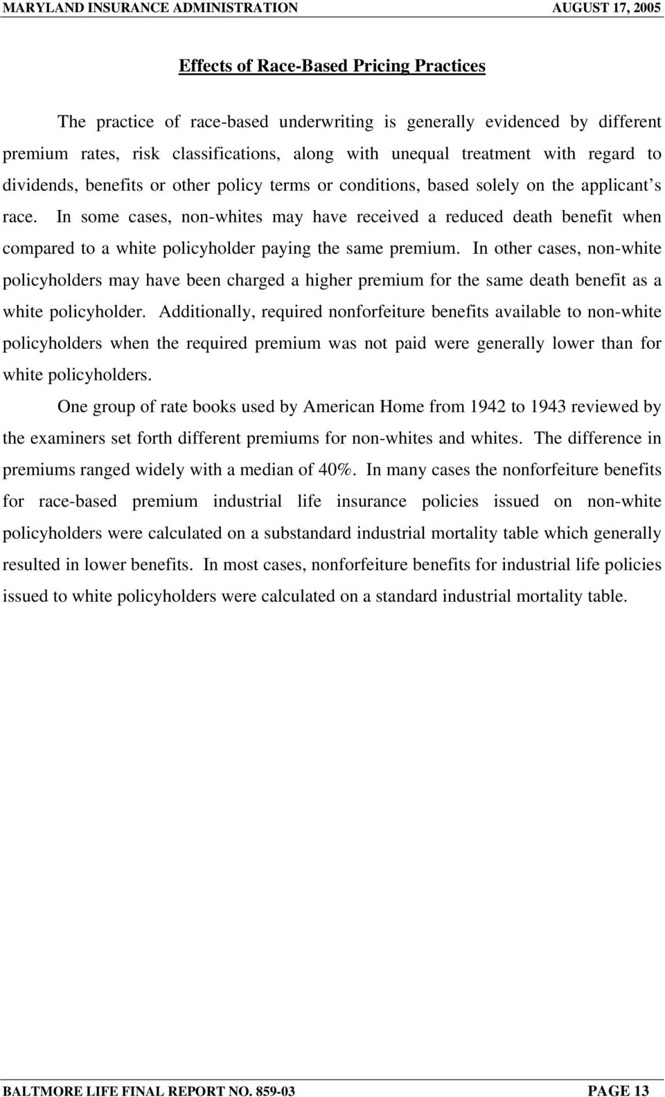 In some cases, non-whites may have received a reduced death benefit when compared to a white policyholder paying the same premium.