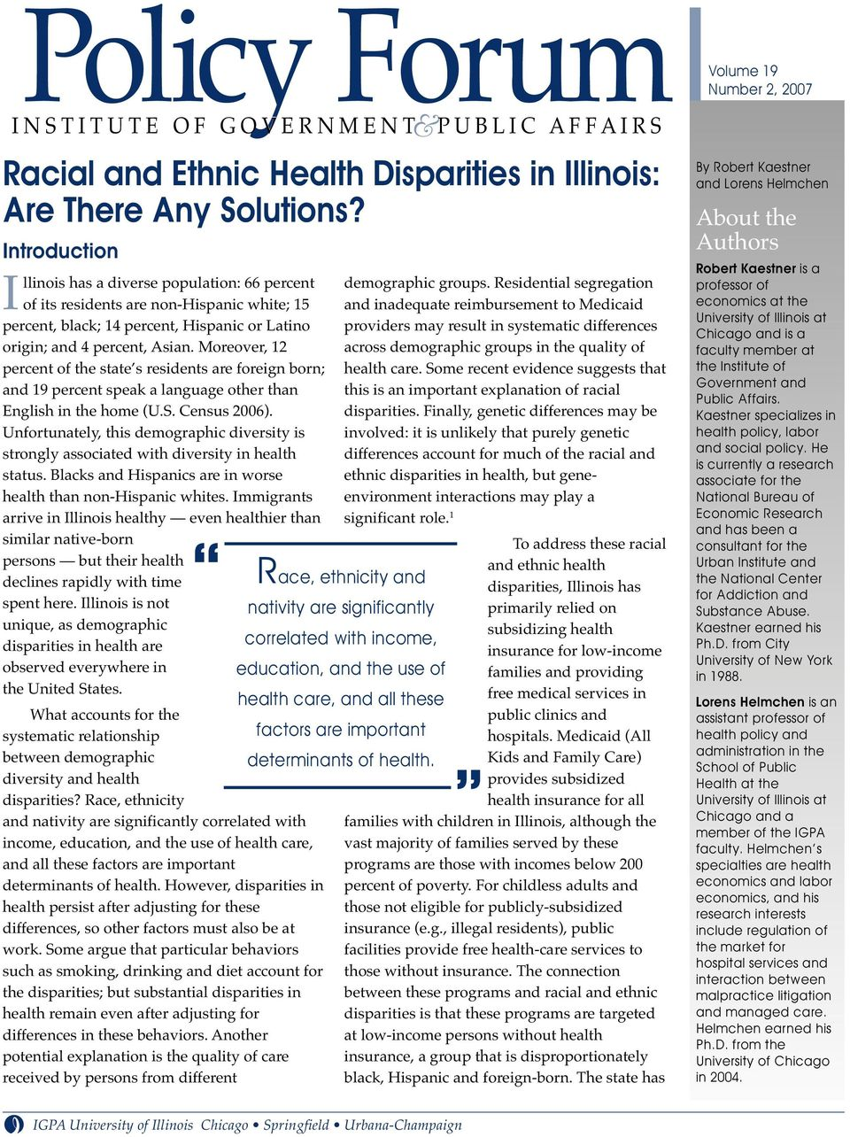 Introduction Illinois has a diverse population: 66 percent of its residents are non-hispanic white; 15 percent, black; 14 percent, Hispanic or Latino origin; and 4 percent, Asian.