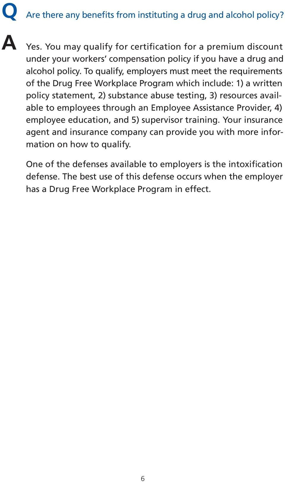 To qualify, employers must meet the requirements of the Drug Free Workplace Program which include: 1) a written policy statement, 2) substance abuse testing, 3) resources available to