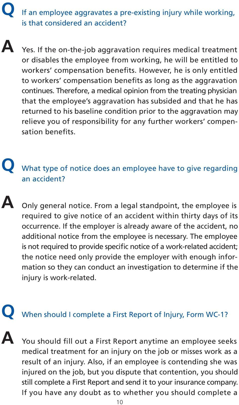 However, he is only entitled to workers compensation benefits as long as the aggravation continues.