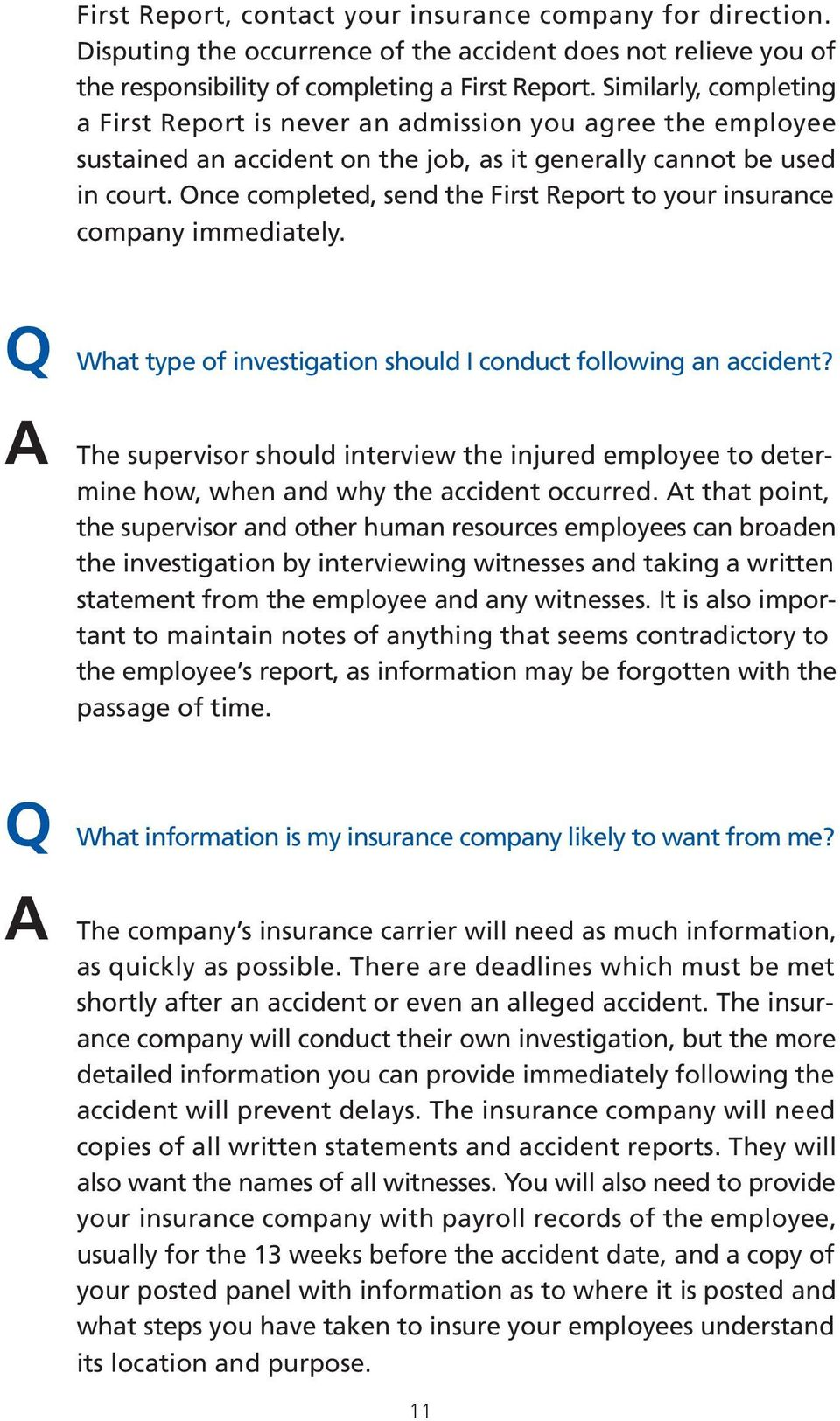 Once completed, send the First Report to your insurance company immediately. Q What type of investigation should I conduct following an accident?