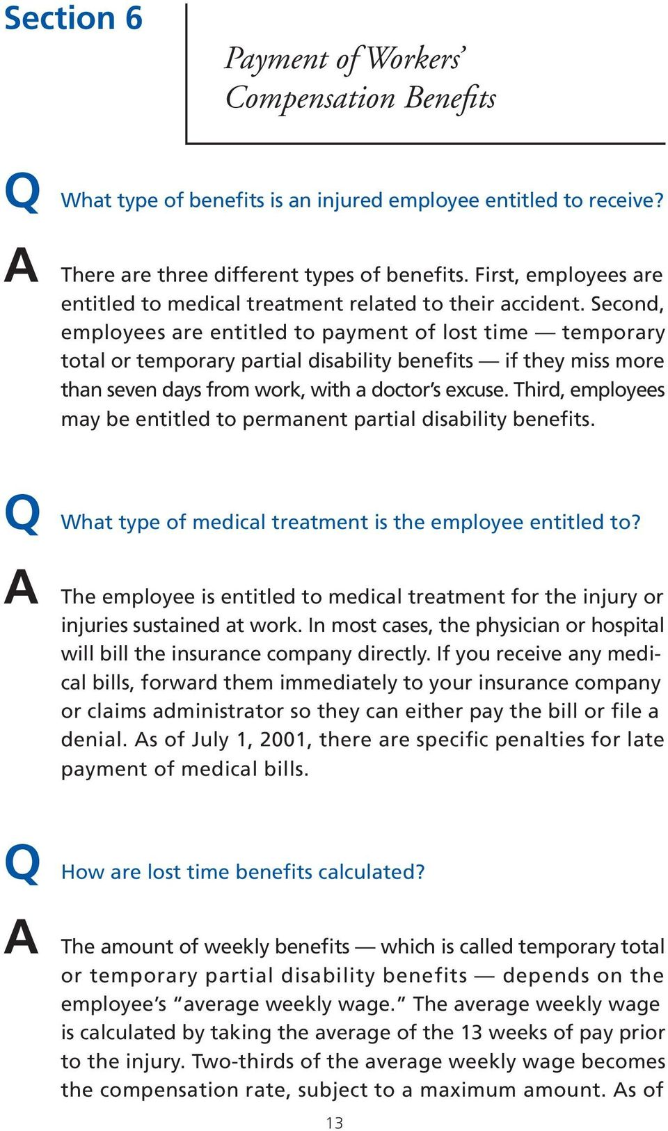 Second, employees are entitled to payment of lost time temporary total or temporary partial disability benefits if they miss more than seven days from work, with a doctor s excuse.