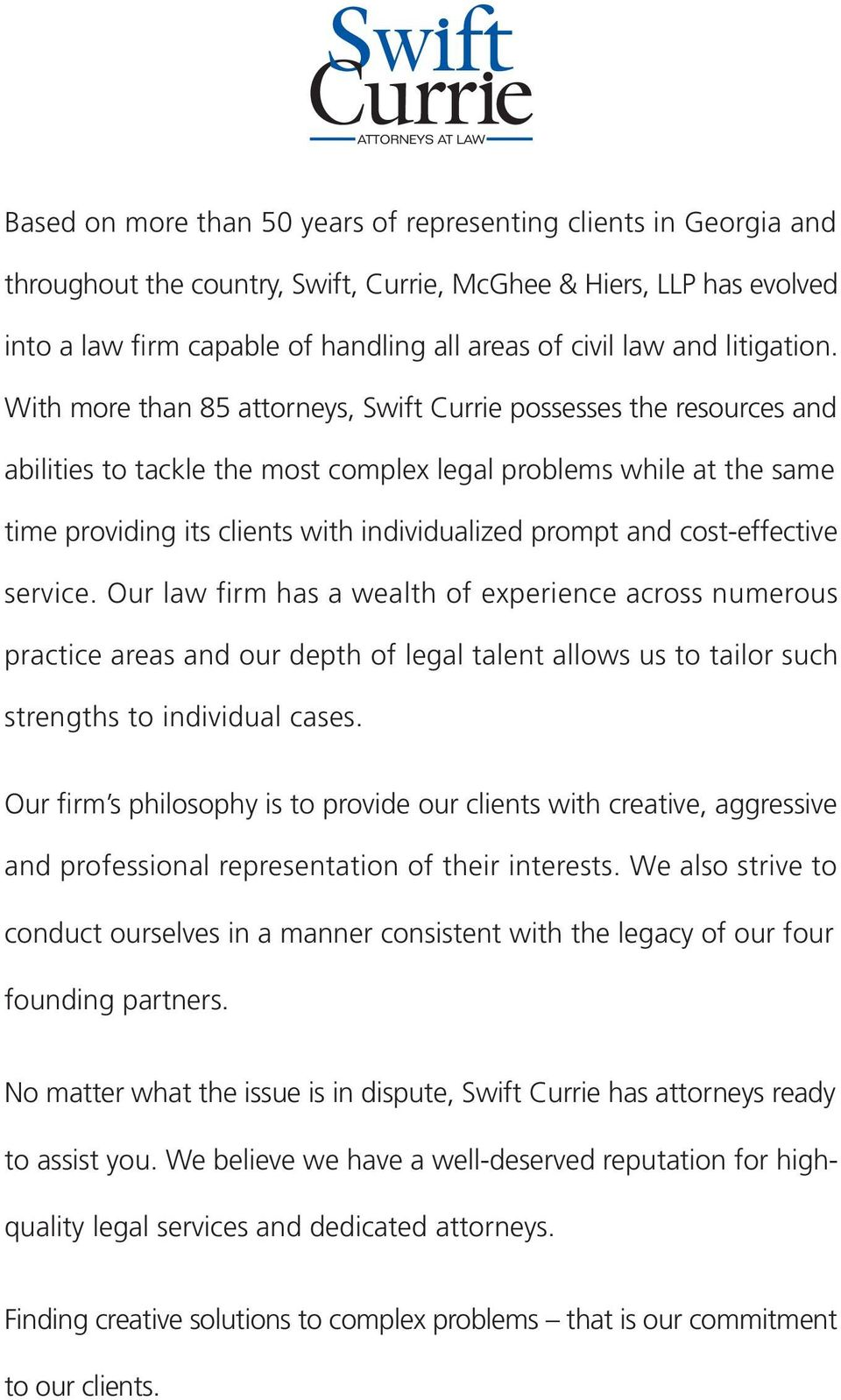 With more than 85 attorneys, Swift Currie possesses the resources and abilities to tackle the most complex legal problems while at the same time providing its clients with individualized prompt and