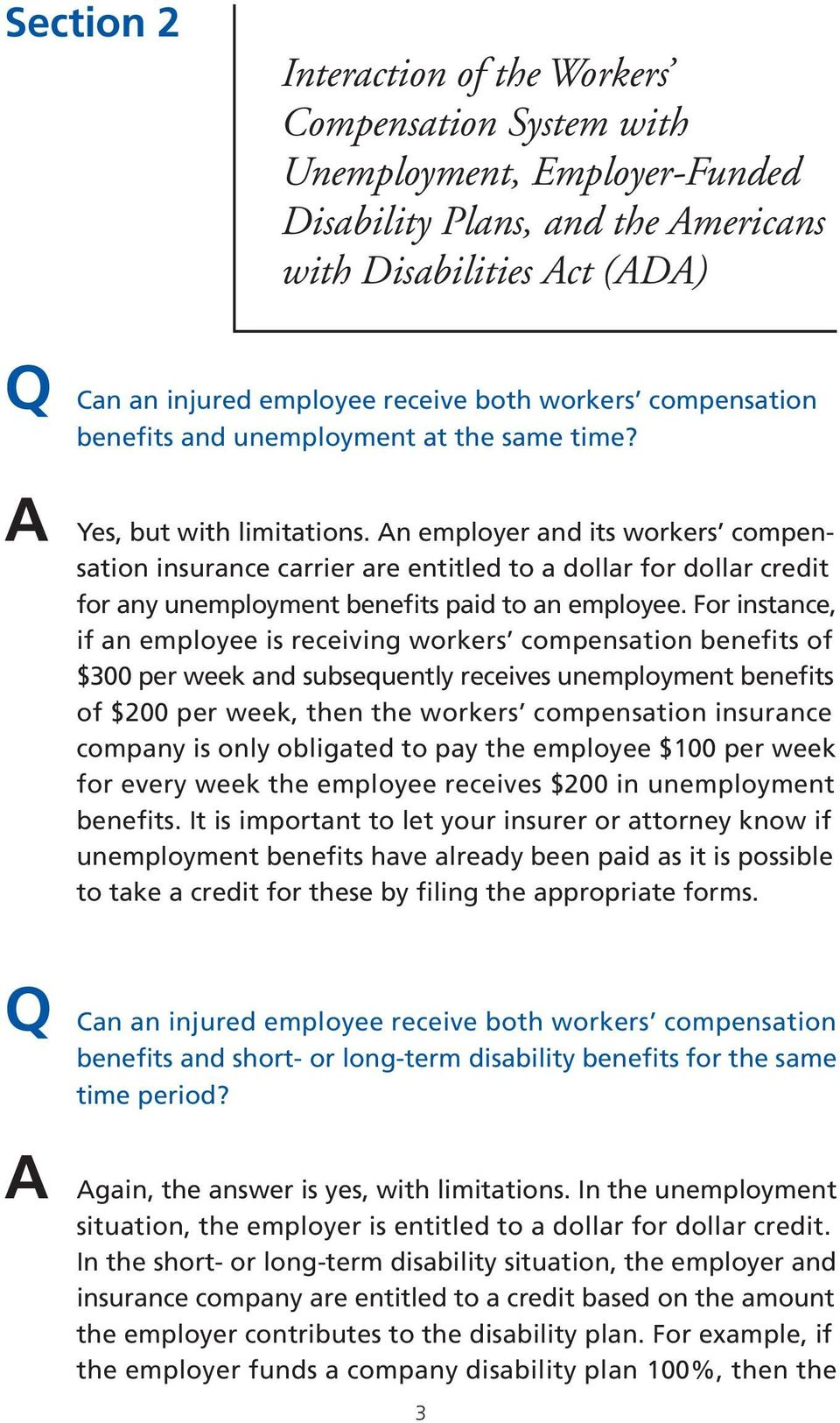 An employer and its workers compensation insurance carrier are entitled to a dollar for dollar credit for any unemployment benefits paid to an employee.
