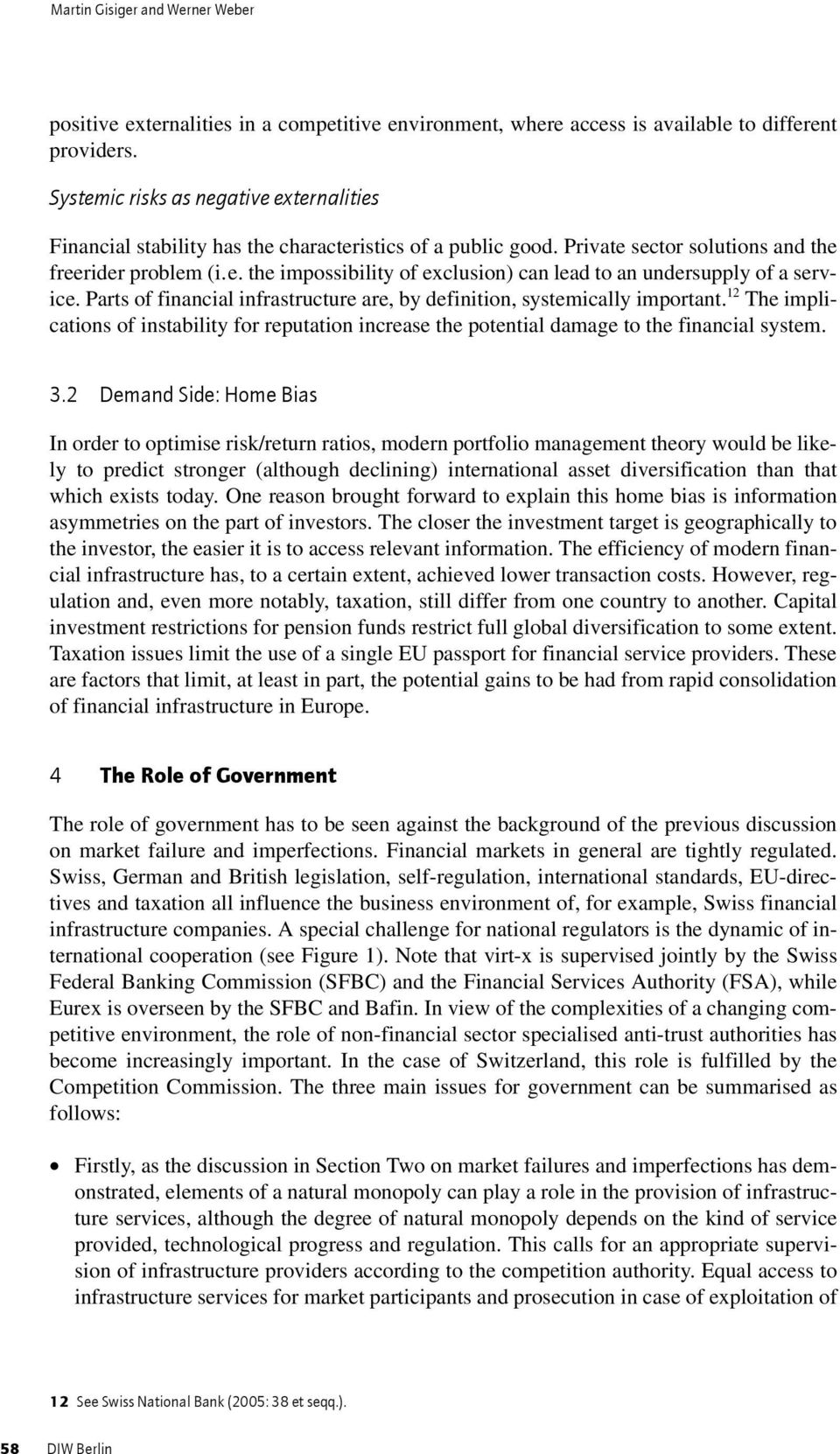 Parts of financial infrastructure are, by definition, systemically important. 12 The implications of instability for reputation increase the potential damage to the financial system. 3.