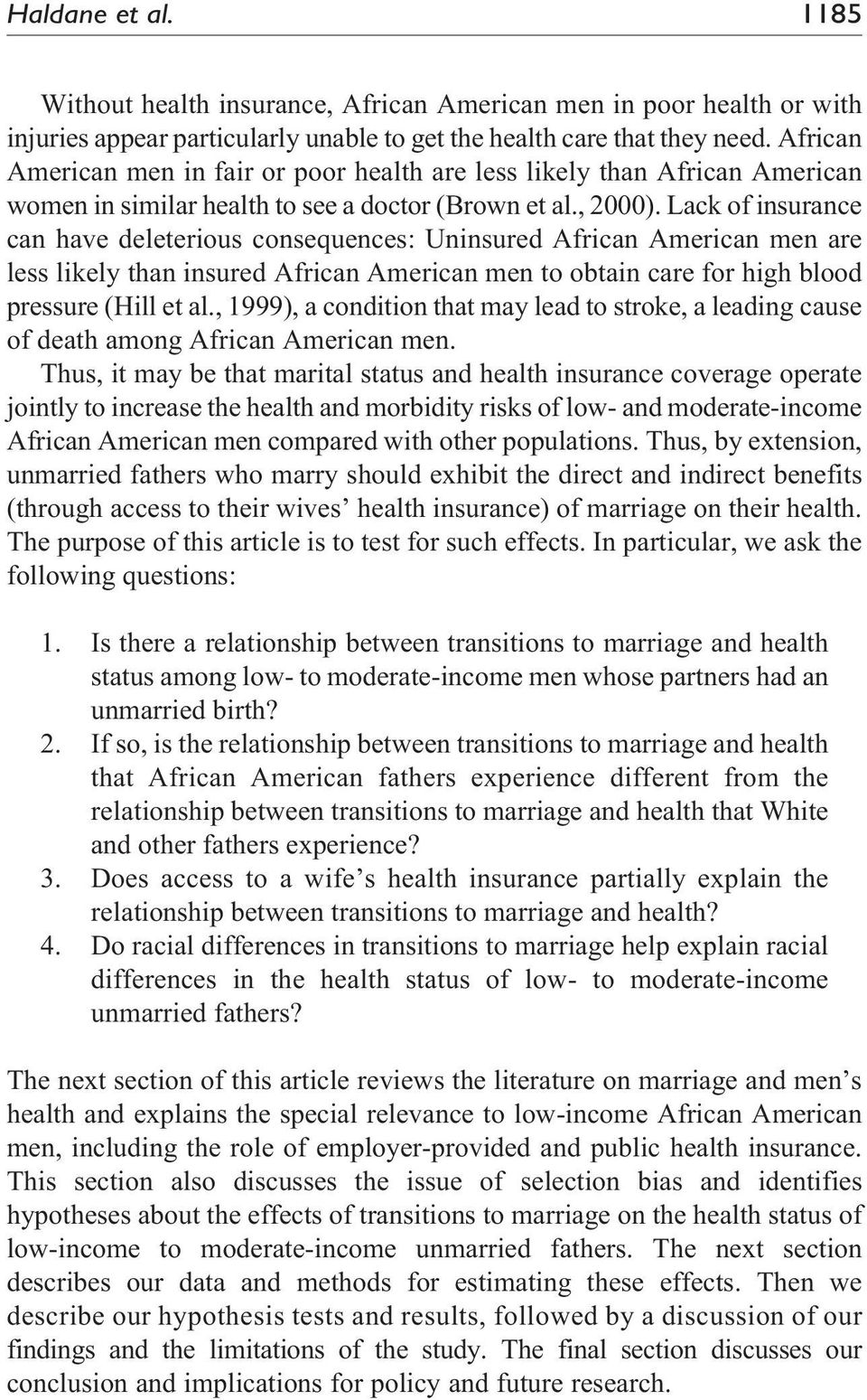Lack of insurance can have deleterious consequences: Uninsured African American men are less likely than insured African American men to obtain care for high blood pressure (Hill et al.