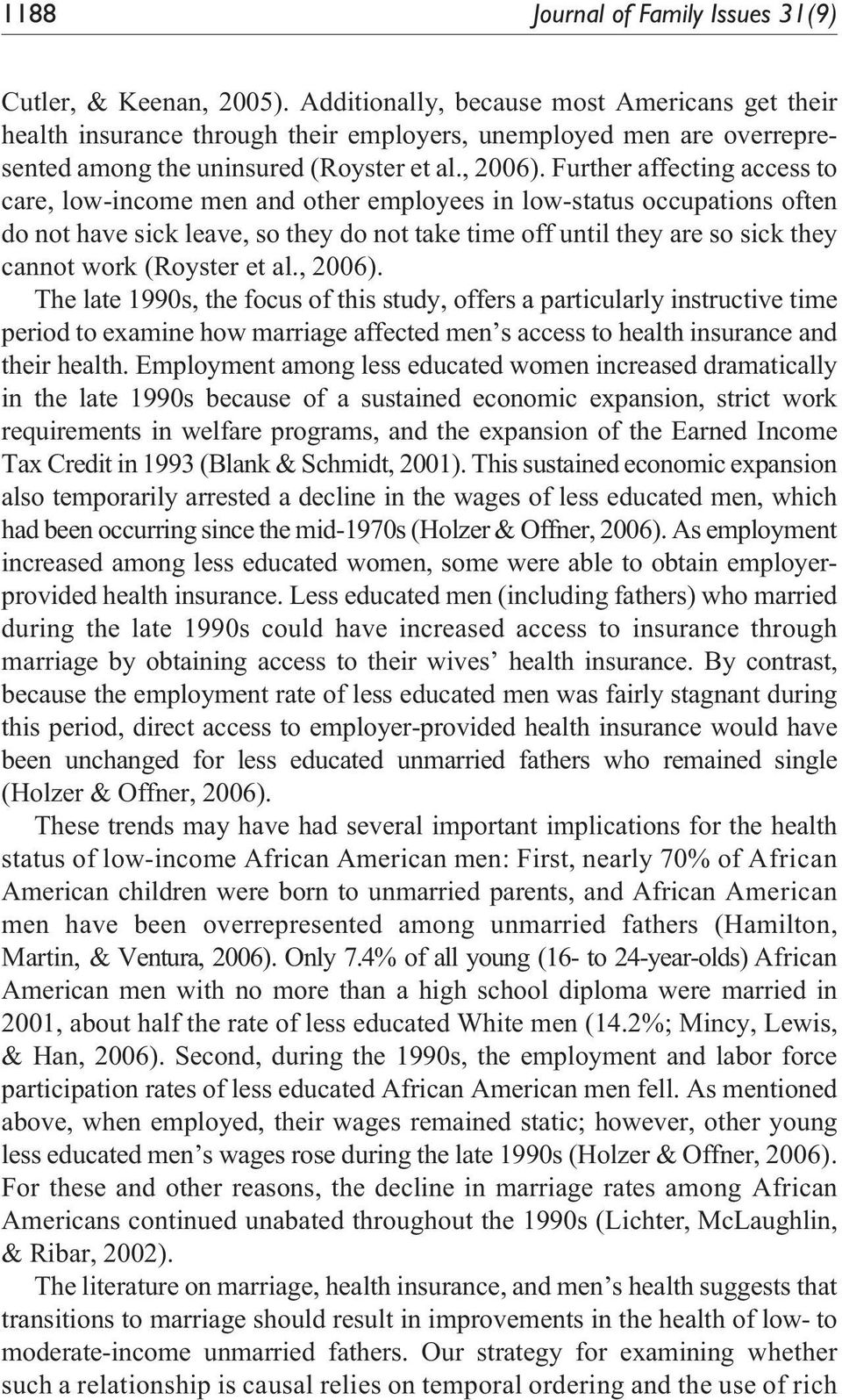 Further affecting access to care, low-income men and other employees in low-status occupations often do not have sick leave, so they do not take time off until they are so sick they cannot work