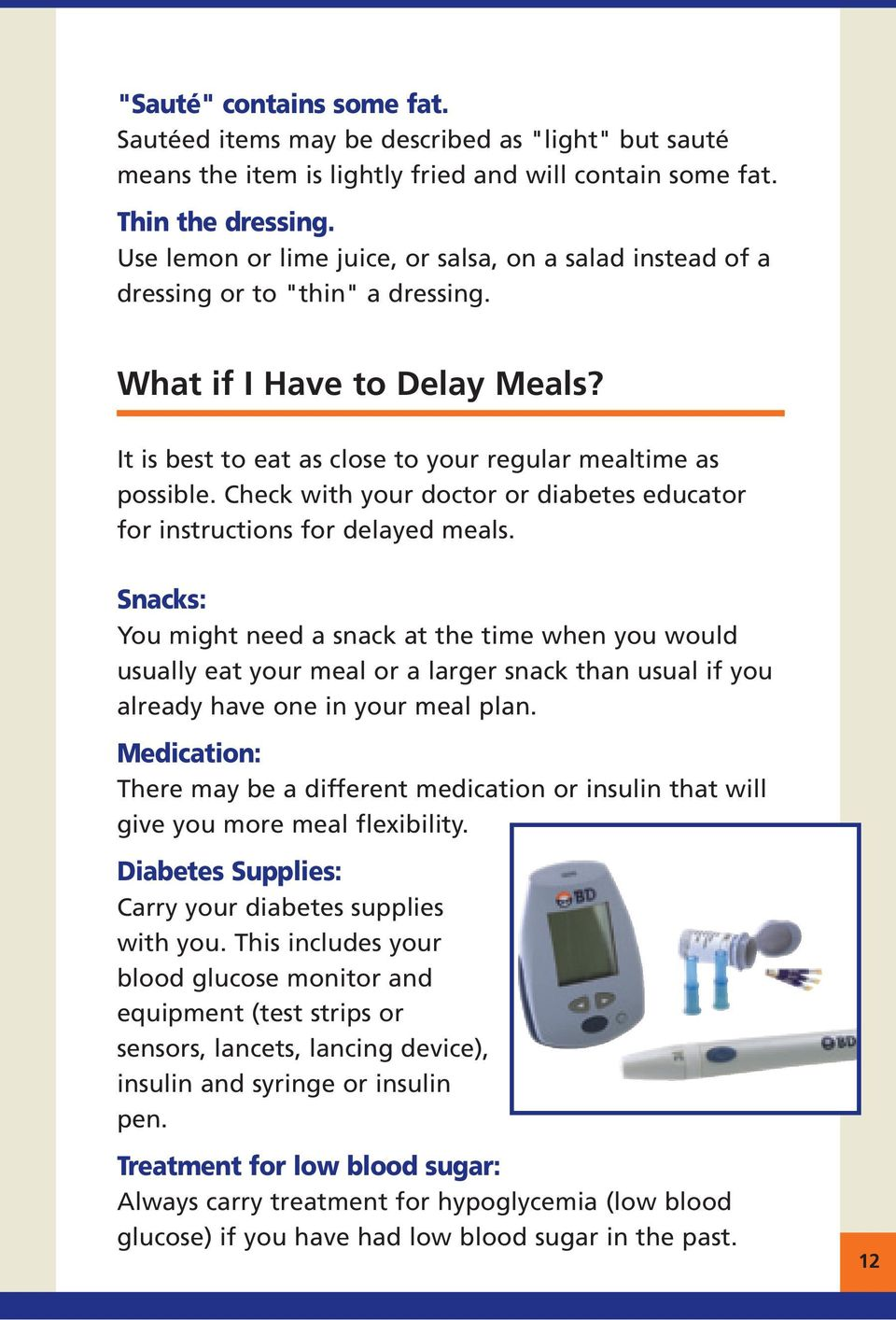 Check with your doctor or diabetes educator for instructions for delayed meals.