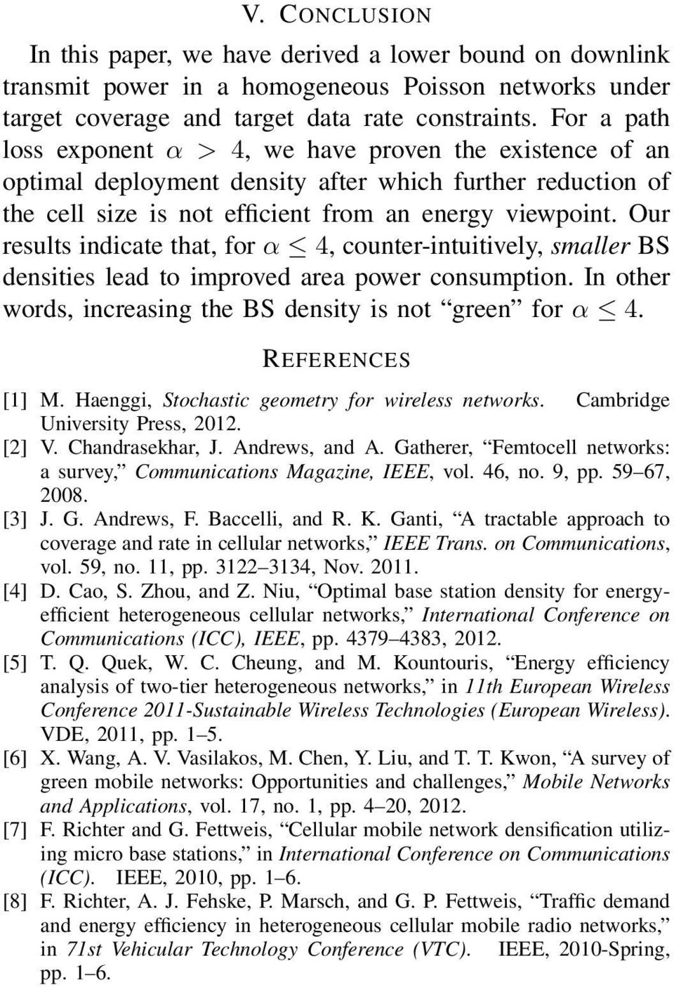 Our results indicate that, for α 4, counter-intuitively, smaller BS densities lead to improved area power consumption. In other words, increasing the BS density is not green for α 4. REFERENCES [1] M.