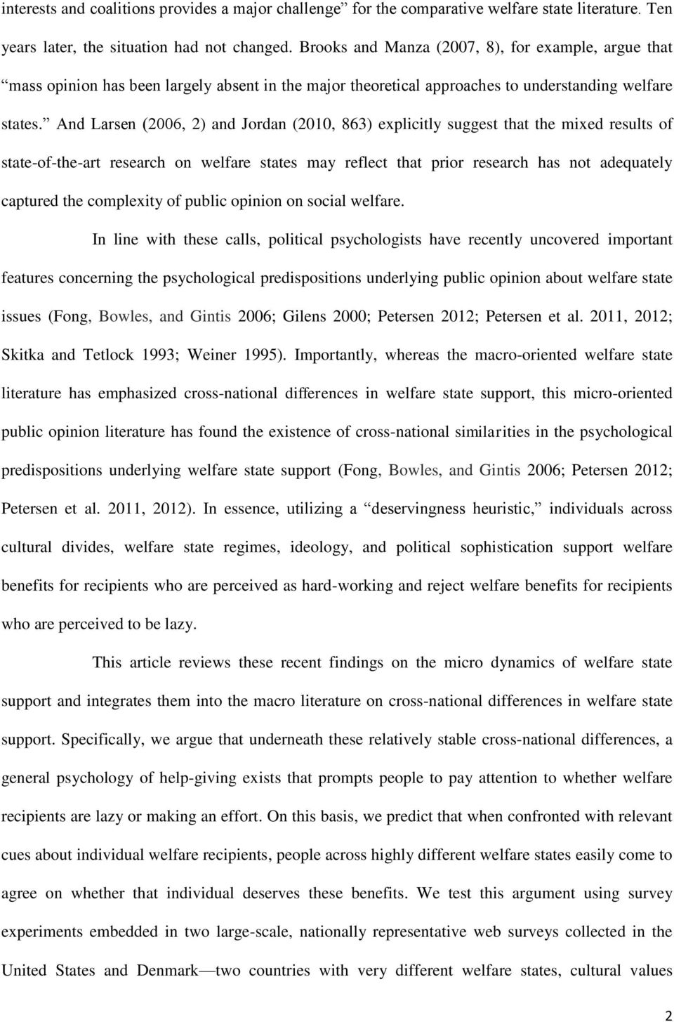 And Larsen (2006, 2) and Jordan (2010, 863) explicitly suggest that the mixed results of state-of-the-art research on welfare states may reflect that prior research has not adequately captured the