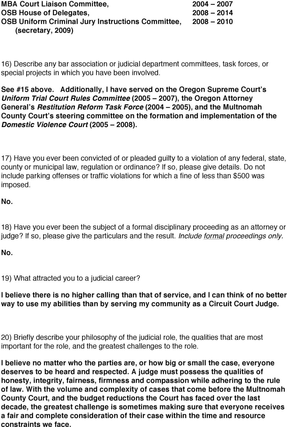 Additionally, I have served on the Oregon Supreme Court s Uniform Trial Court Rules Committee (2005 2007), the Oregon Attorney General s Restitution Reform Task Force (2004 2005), and the Multnomah