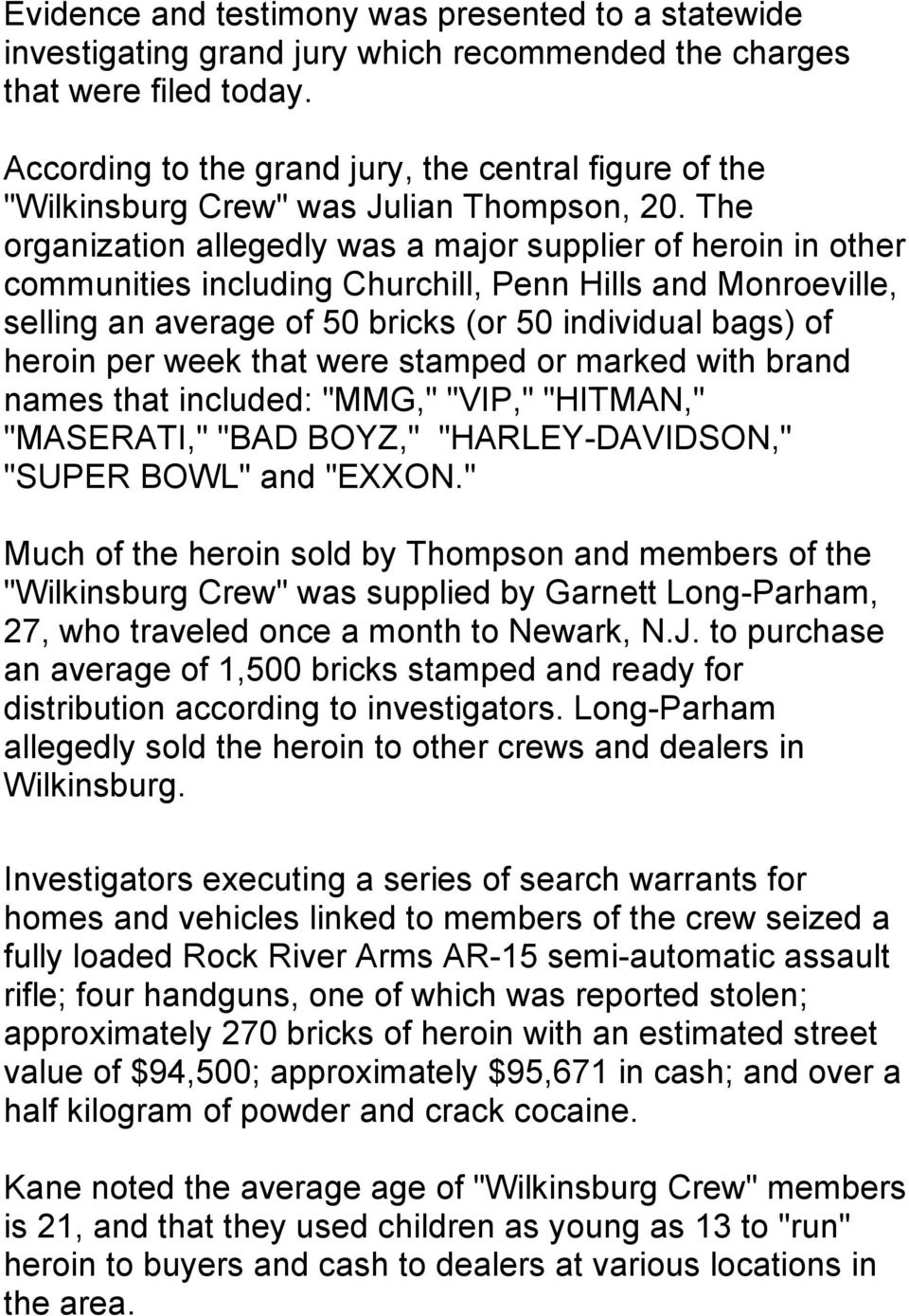 The organization allegedly was a major supplier of heroin in other communities including Churchill, Penn Hills and Monroeville, selling an average of 50 bricks (or 50 individual bags) of heroin per