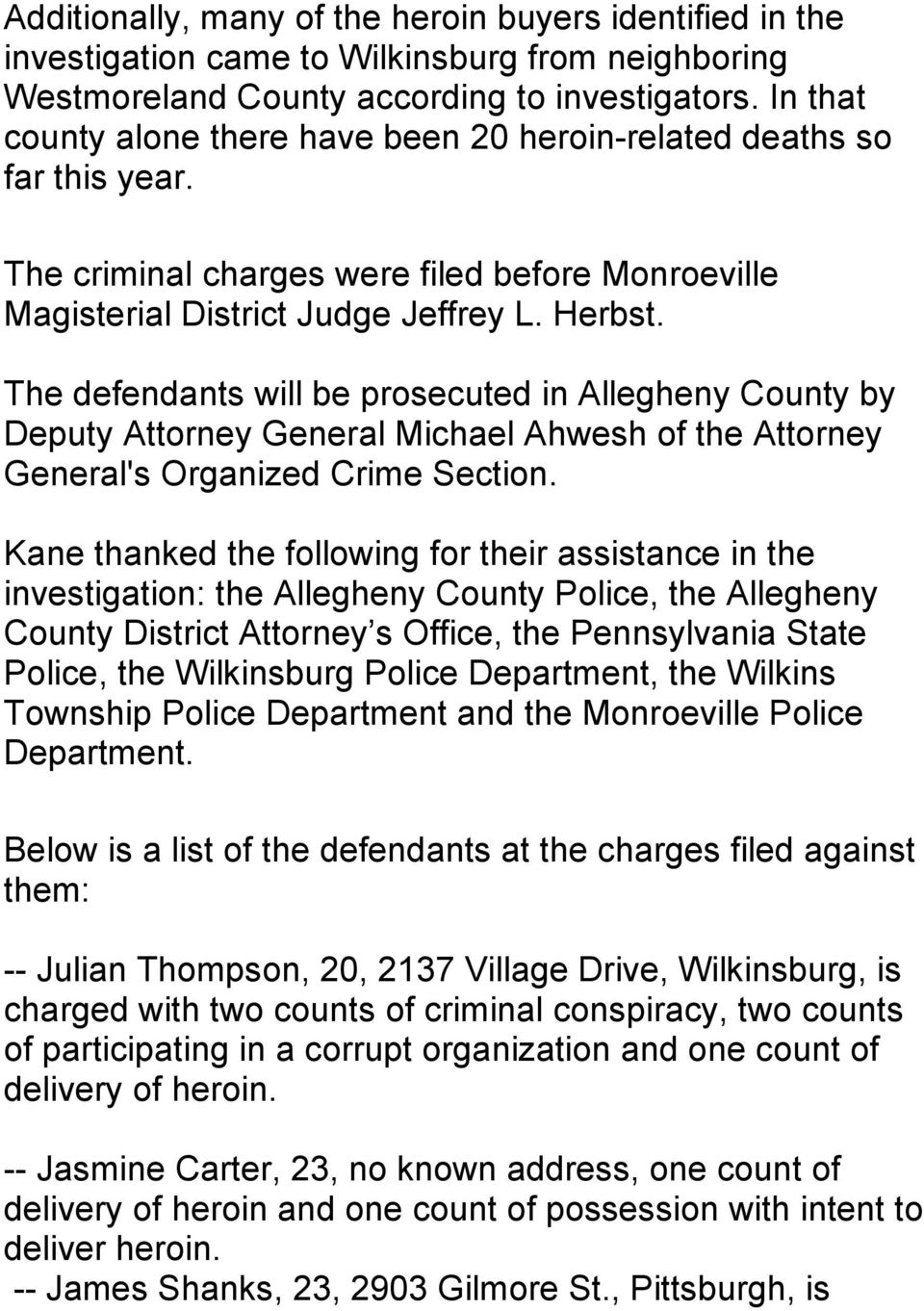 The defendants will be prosecuted in Allegheny County by Deputy Attorney General Michael Ahwesh of the Attorney General's Organized Crime Section.