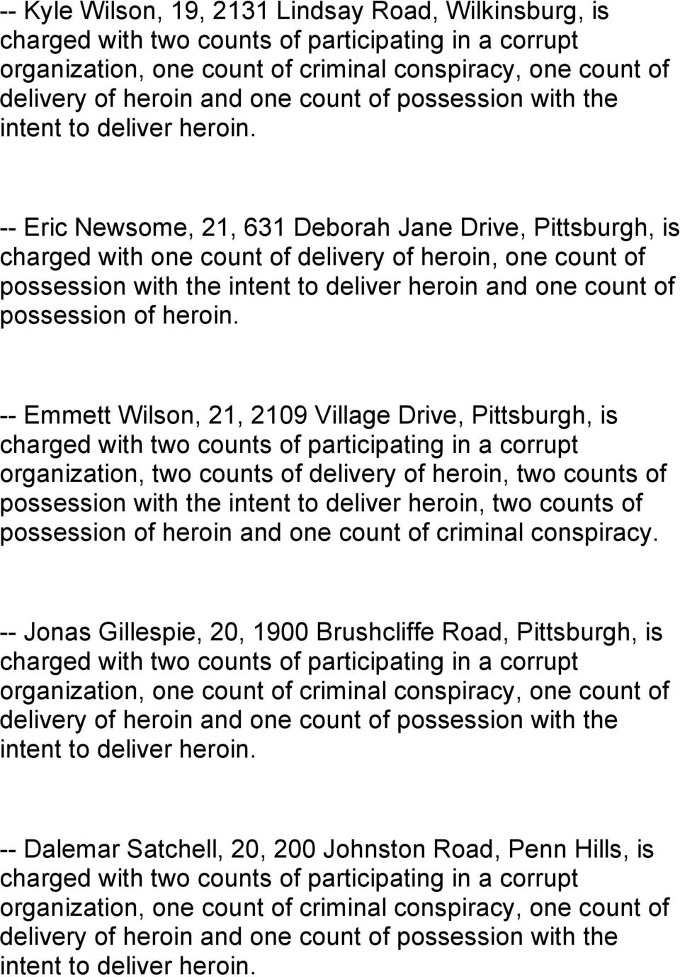 -- Emmett Wilson, 21, 2109 Village Drive, Pittsburgh, is organization, two counts of delivery of heroin, two counts of possession with the intent to