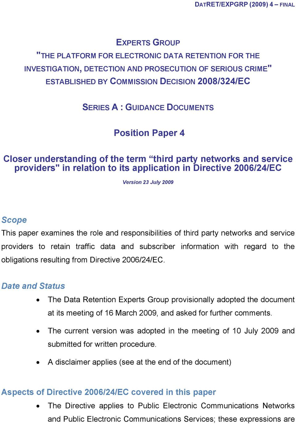 23 July 2009 Scope This paper examines the role and responsibilities of third party networks and service providers to retain traffic data and subscriber information with regard to the obligations