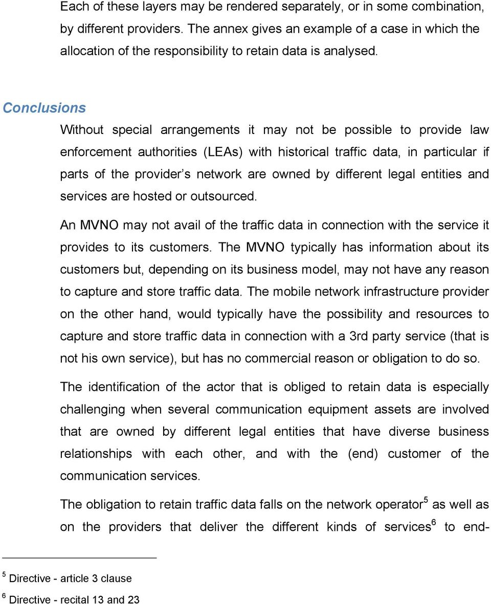 Conclusions Without special arrangements it may not be possible to provide law enforcement authorities (LEAs) with historical traffic data, in particular if parts of the provider s network are owned