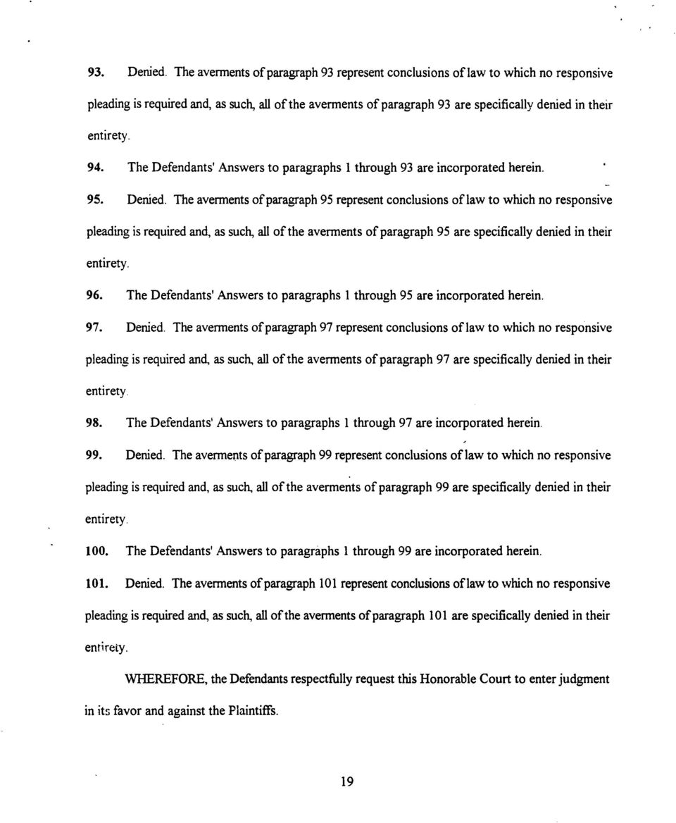 The Defendants' Answers to paragraphs 1 through 93 are incorporated herein. 95. Denied.