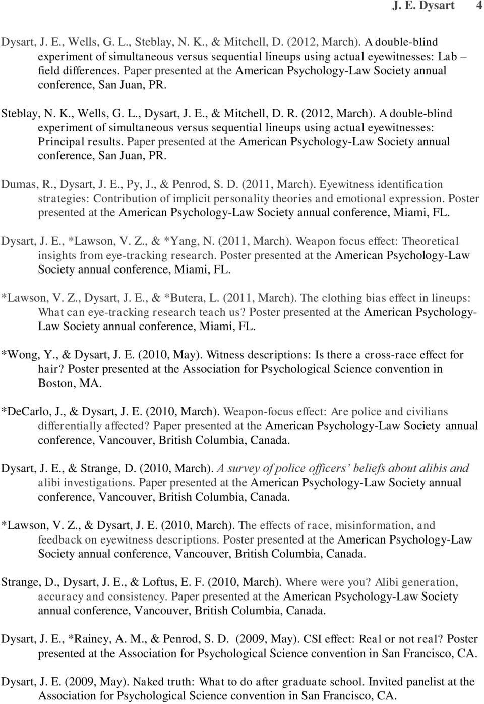 Paper presented at the American Psychology-Law Society annual conference, San Juan, PR. Steblay, N. K., Wells, G. L., Dysart, J. E., & Mitchell, D. R. (2012, March).